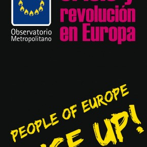 Observatorio Metropolitano:  Crisis y revolución en Europa. People of Europe, rise up!